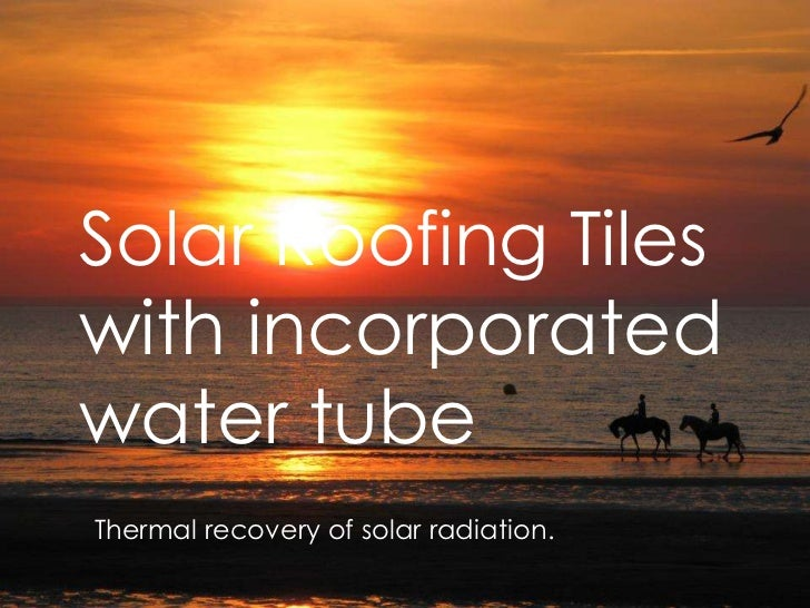 Solar Roofing Tileswith incorporatedwater tubeThermal recovery of solar radiation.
