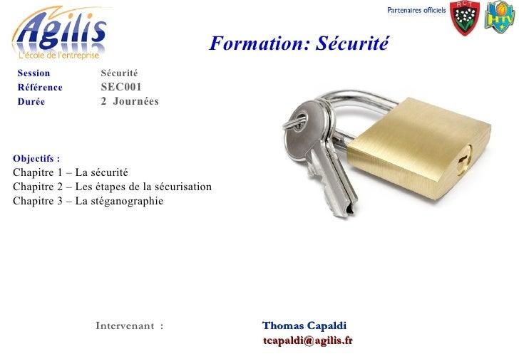 Formation: Sécurité Session   Sécurité Référence SEC001 Durée 2  Journées Objectifs :   Chapitre 1 – La sécurité Chapitre ...