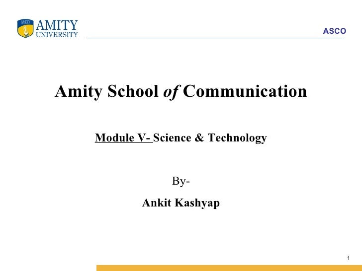 Amity School  of  Communication Module V-  Science & Technology By- Ankit Kashyap
