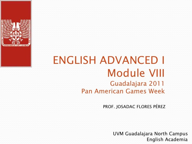 Module vii advanced english i uvm guadalajara norte pan american week