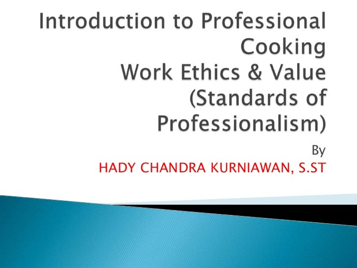 Introduction to Professional CookingWork Ethics & Value(Standards of Professionalism)<br />By<br />HADY CHANDRA KURNIAWAN,...