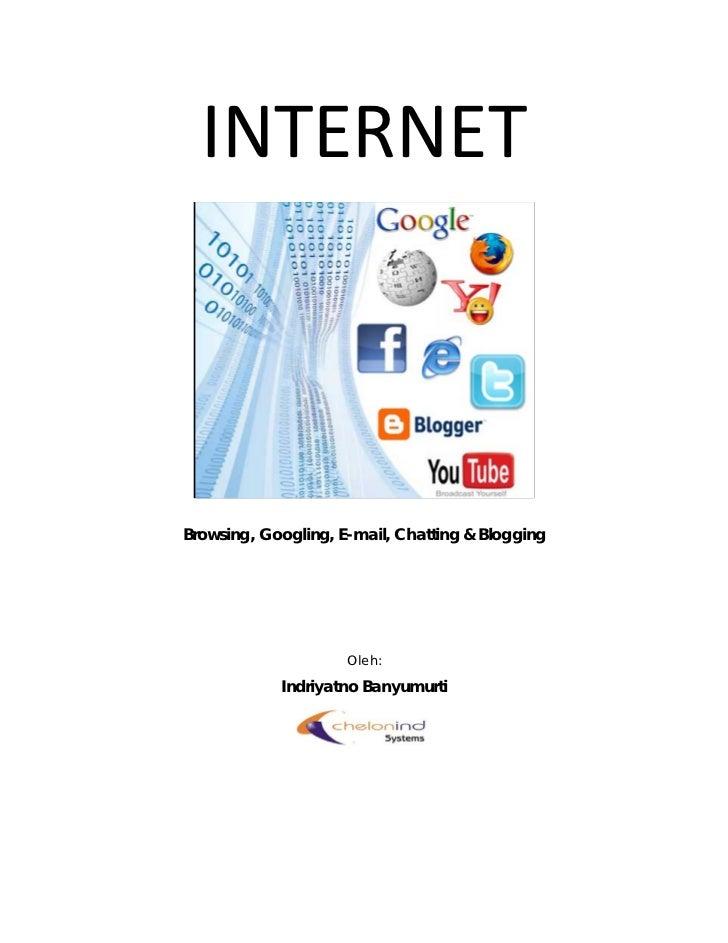 INTERNETBrowsing, Googling, E-mail, Chatting & Blogging                     Oleh:            Indriyatno Banyumurti