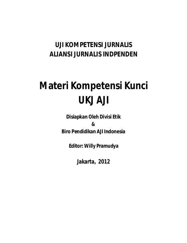 UJI KOMPETENSI JURNALIS  ALIANSI JURNALIS INDPENDENMateri Kompetensi Kunci        UKJ AJI       Disiapkan Oleh Divisi Etik...
