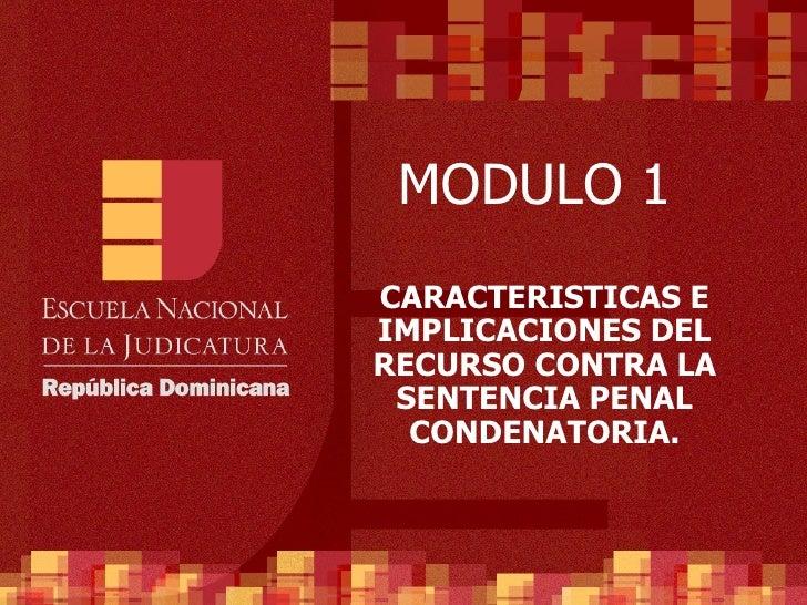 CARACTERISTICAS E IMPLICACIONES DEL RECURSO CONTRA LA SENTENCIA PENAL CONDENATORIA. MODULO 1