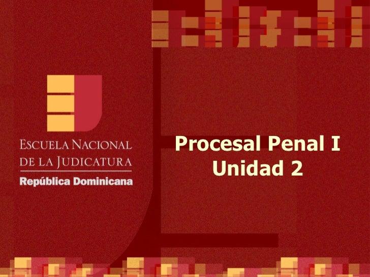 Procesal Penal I Unidad 2