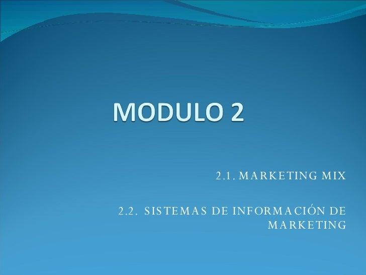 2.1. MARKETING MIX 2.2.  SISTEMAS DE INFORMACIÓN DE MARKETING