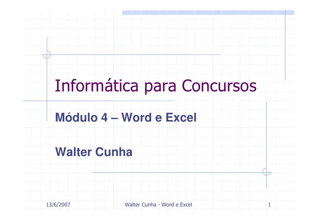Informática para Concursos    Módulo 4 – Word e Excel     Walter Cunha    13/6/2007     Walter Cunha - Word e Excel   1