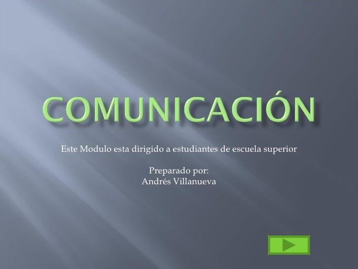 Este Modulo esta dirigido a estudiantes de escuela superior Preparado por: Andrés Villanueva