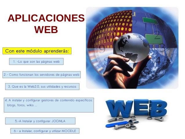 APLICACIONESWEBCon este módulo aprenderás:1. -Lo que son las páginas web2.- Como funcionan los servidores de páginas web3....