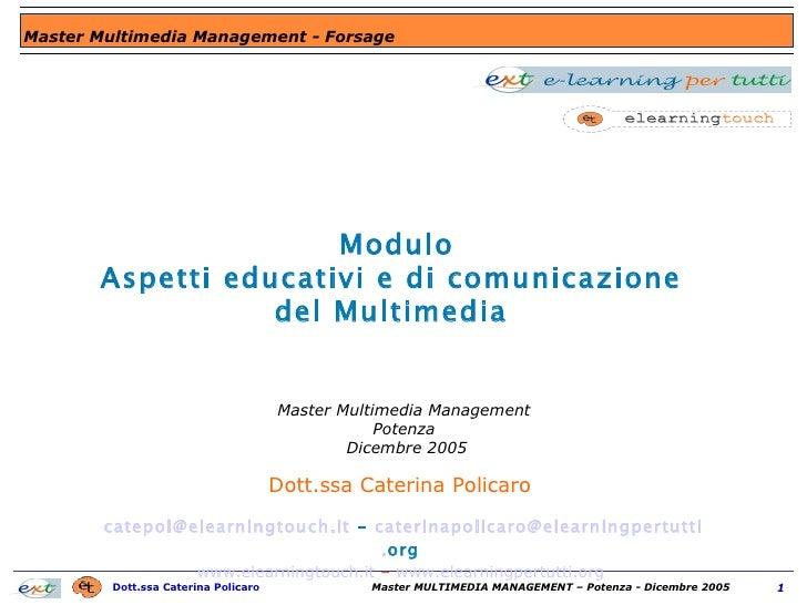Modulo Aspetti educativi e di comunicazione  del Multimedia  Dott.ssa Caterina Policaro  [email_address]  -  caterinapolic...