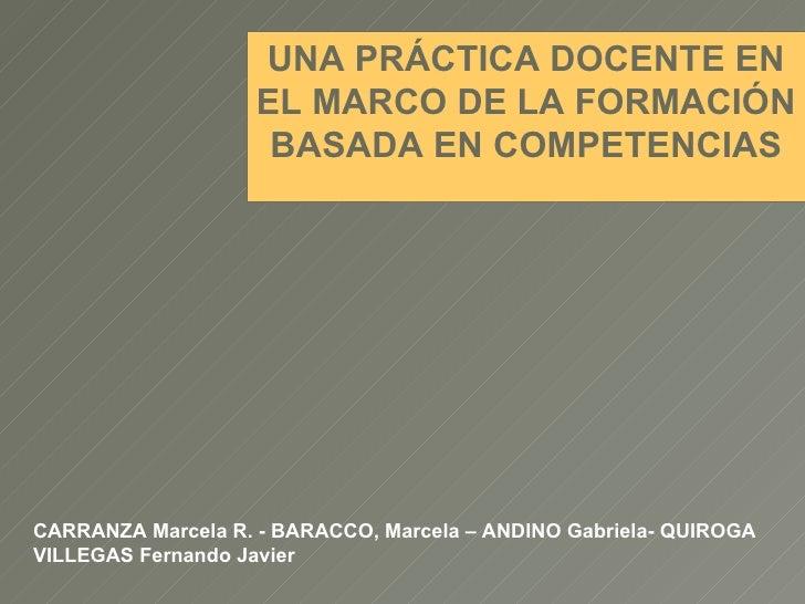 CARRANZA Marcela R. -  BARACCO, Marcela – ANDINO Gabriela-  QUIROGA VILLEGAS Fernando Javier UNA PRÁCTICA DOCENTE EN EL MA...