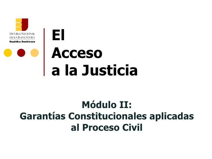 El Acceso  a la Justicia Módulo II: Garantías Constitucionales aplicadas al Proceso Civil