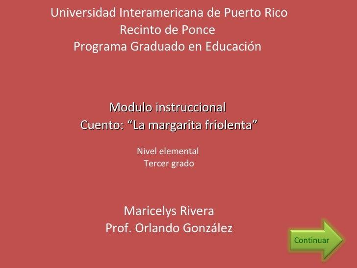 Universidad Interamericana de Puerto Rico Recinto de Ponce  Programa Graduado en Educación  Modulo instruccional  Cuento: ...