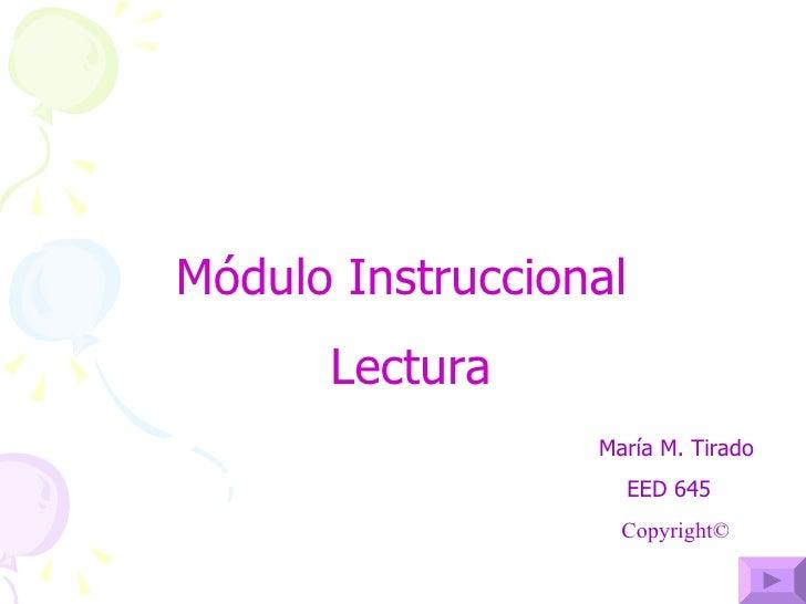 Módulo Instruccional Lectura María M. Tirado  EED 645 Copyright ©