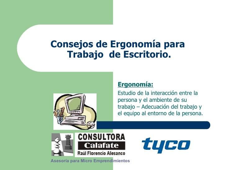 Consejos de Ergonomía para  Trabajo  de Escritorio. Ergonomía: Estudio de la interacción entre la persona y el ambiente de...