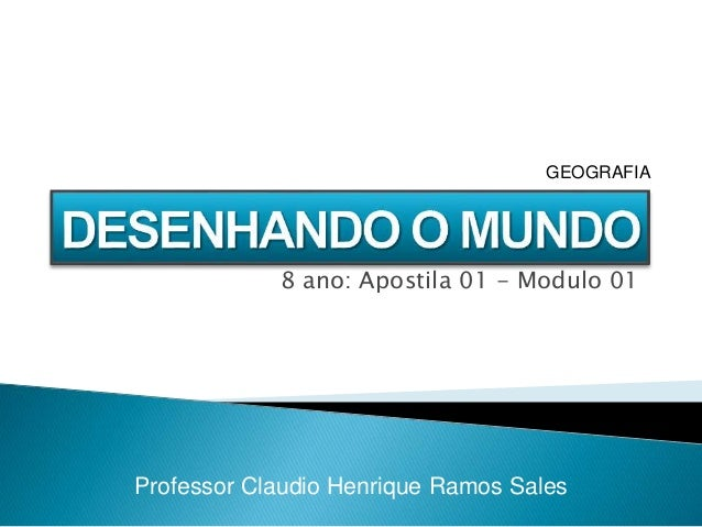 8 ano: Apostila 01 - Modulo 01 Professor Claudio Henrique Ramos Sales GEOGRAFIA