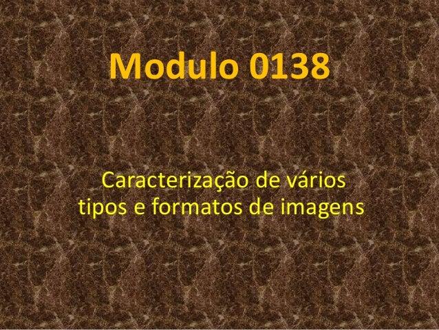 Modulo 0138 Caracterização de vários tipos e formatos de imagens