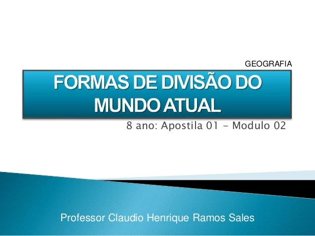 8 ano: Apostila 01 - Modulo 02 Professor Claudio Henrique Ramos Sales GEOGRAFIA
