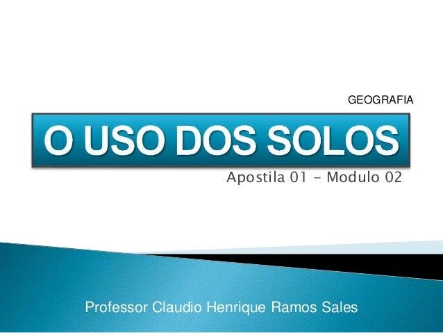 Apostila 01 - Modulo 02 Professor Claudio Henrique Ramos Sales GEOGRAFIA