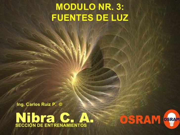 MODULO NR. 3: FUENTES DE LUZ SECCIÓN DE ENTRENAMIENTOS Nibra C. A. Ing. Carlos Ruiz P.  ©