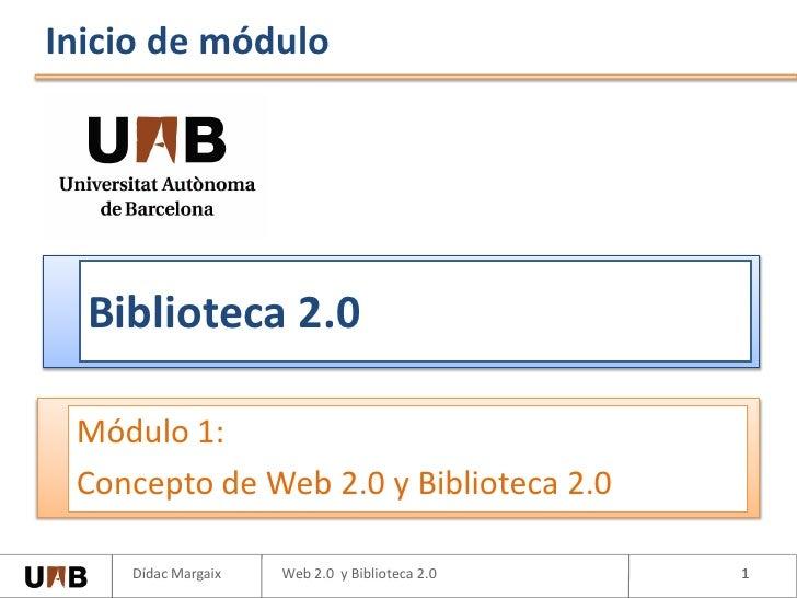 Inicio de módulo       Biblioteca 2.0   Módulo 1:  Concepto de Web 2.0 y Biblioteca 2.0      Dídac Margaix   Web 2.0 y Bib...