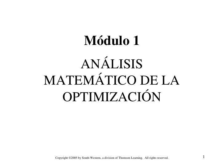 Módulo 1     ANÁLISIS MATEMÁTICO DE LA   OPTIMIZACIÓN     Copyright ©2005 by South-Western, a division of Thomson Learning...