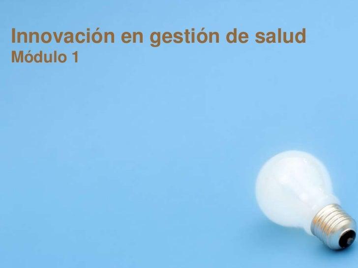 Innovación en gestión de salud<br />Módulo 1<br />