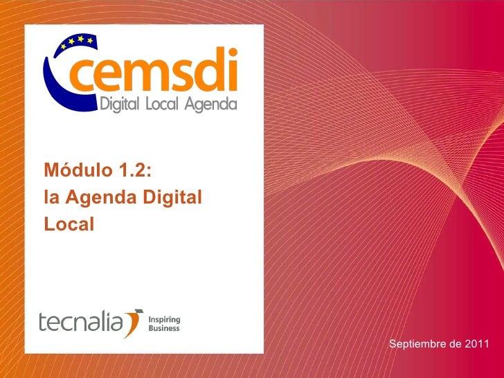 Módulo 1.2:  la Agenda Digital Local <ul><li>Septiembre de 2011 </li></ul>