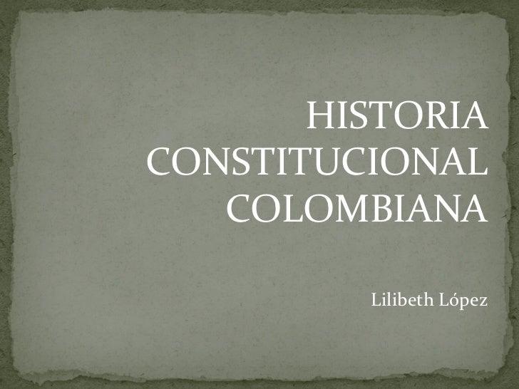 HISTORIACONSTITUCIONAL   COLOMBIANA         Lilibeth López