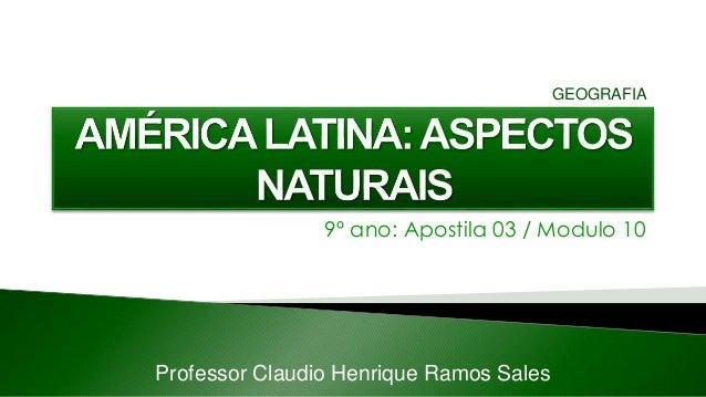 9º ano: Apostila 03 / Modulo 10 Professor Claudio Henrique Ramos Sales GEOGRAFIA