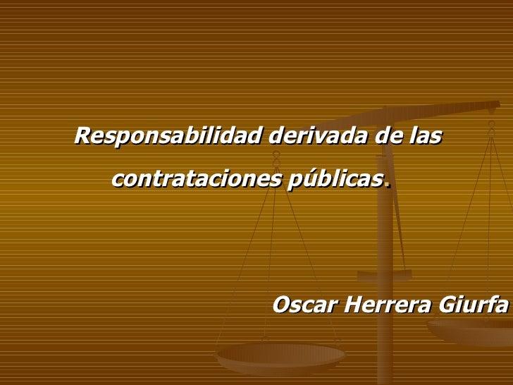 Responsabilidad derivada de las contrataciones públicas .  Oscar Herrera Giurfa