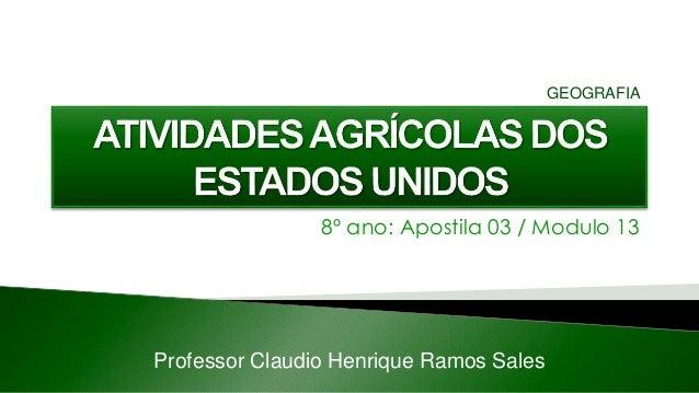 8º ano: Apostila 03 / Modulo 13 Professor Claudio Henrique Ramos Sales GEOGRAFIA
