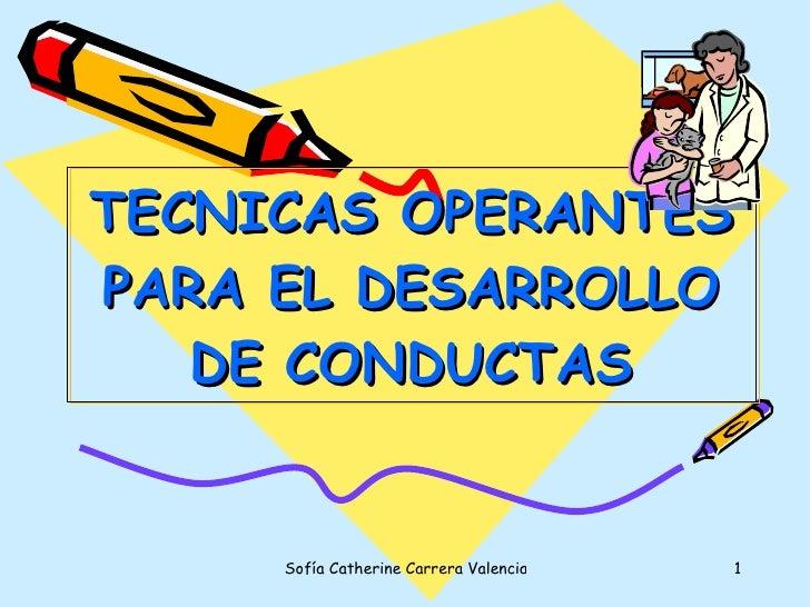 TECNICAS OPERANTES PARA EL DESARROLLO DE CONDUCTAS