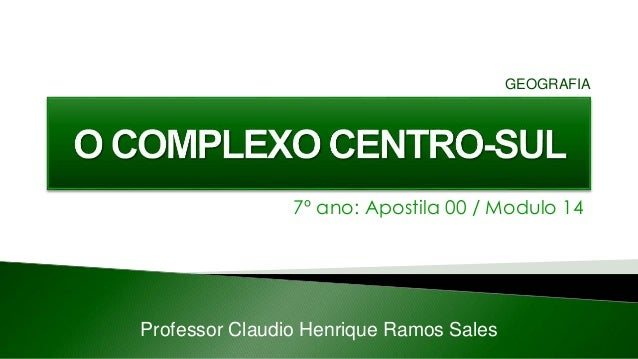 7º ano: Apostila 00 / Modulo 14 Professor Claudio Henrique Ramos Sales GEOGRAFIA