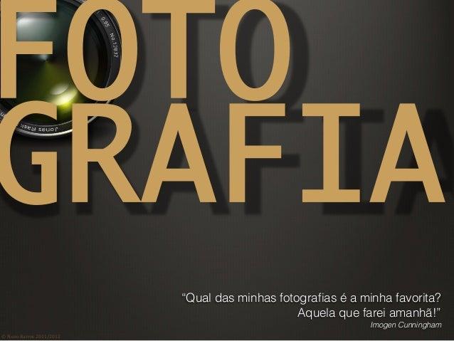"""©  Nuno  Barros  2011/2012   FOTO GRAFIA """"Qual das minhas fotografias é a minha favorita? Aquela que farei amanhã..."""