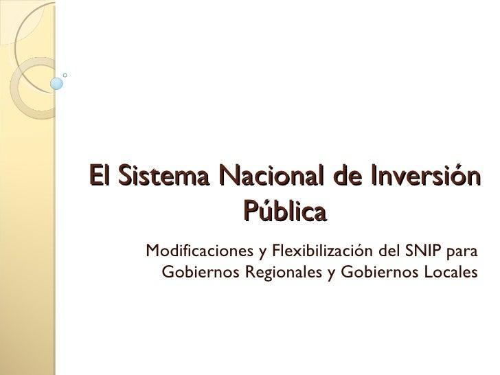 El Sistema Nacional de Inversión Pública Modificaciones y Flexibilización del SNIP para Gobiernos Regionales y Gobiernos L...