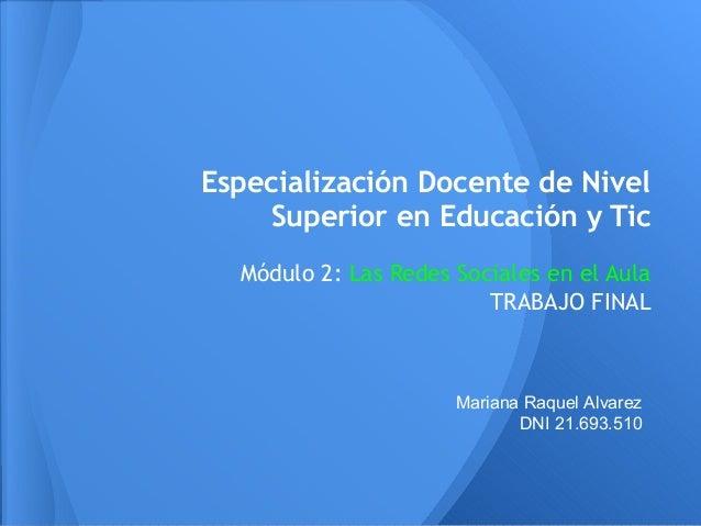 Especialización Docente de Nivel    Superior en Educación y Tic  Módulo 2: Las Redes Sociales en el Aula                  ...