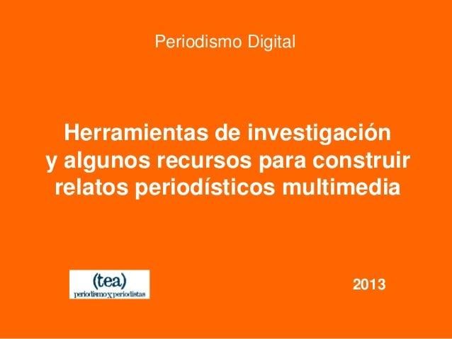 Periodismo Digital Herramientas de investigación y algunos recursos para construir relatos periodísticos multimedia 2013