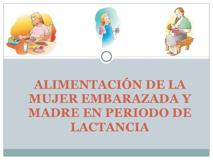 ALIMENTACIÓN DE LA MUJER EMBARAZADA Y MADRE EN PERIODO DE LACTANCIA