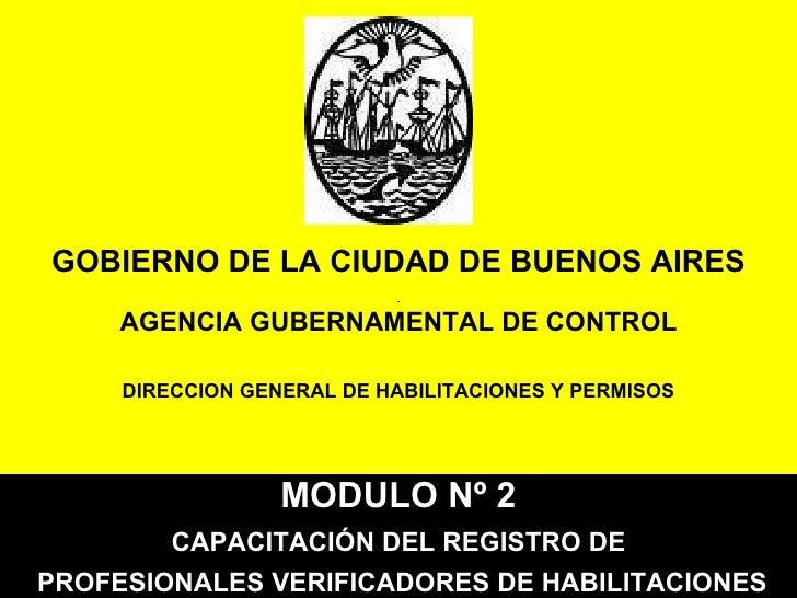 GOBIERNO DE LA CIUDAD DE BUENOS AIRES AGENCIA GUBERNAMENTAL DE CONTROL DIRECCION GENERAL DE HABILITACIONES Y PERMISOS MODU...