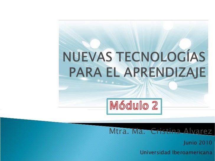Mtra. Ma.  Cristina Alvarez Junio 2010 Universidad Iberoamericana