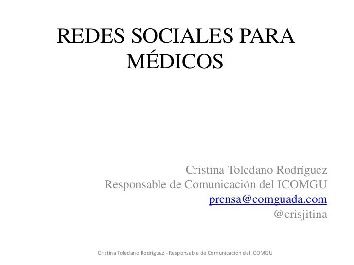REDES SOCIALES PARA     MÉDICOS                    Cristina Toledano Rodríguez     Responsable de Comunicación del ICOMGU ...