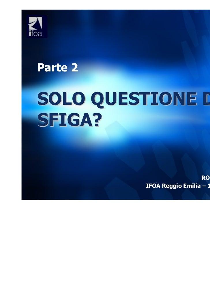 Parte 2SOLO QUESTIONE DISFIGA?                            ROBERTO GENTILINI          IFOA Reggio Emilia – 10 Novembre 2011