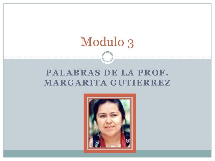 Palabras de la prof. Margarita Gutierrez<br />Modulo 3<br />