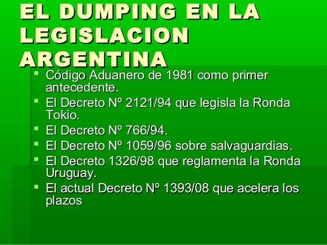 EL DUMPING EN LAEL DUMPING EN LA LEGISLACIONLEGISLACION ARGENTINAARGENTINA  Código Aduanero de 1981 como primerCódigo Adu...