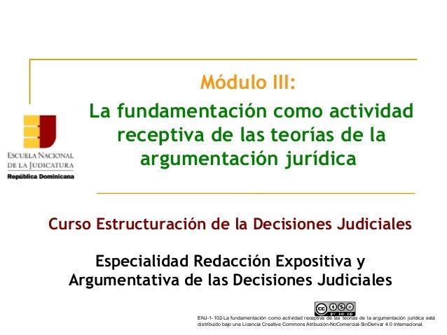 Módulo III: La fundamentación como actividad receptiva de las teorías de la argumentación jurídica Curso Estructuración de...