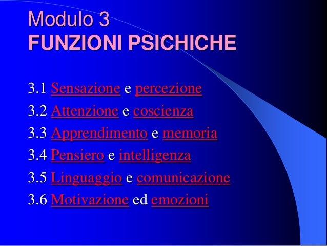 3.1 Sensazione e percezione 3.2 Attenzione e coscienza 3.3 Apprendimento e memoria 3.4 Pensiero e intelligenza 3.5 Linguag...
