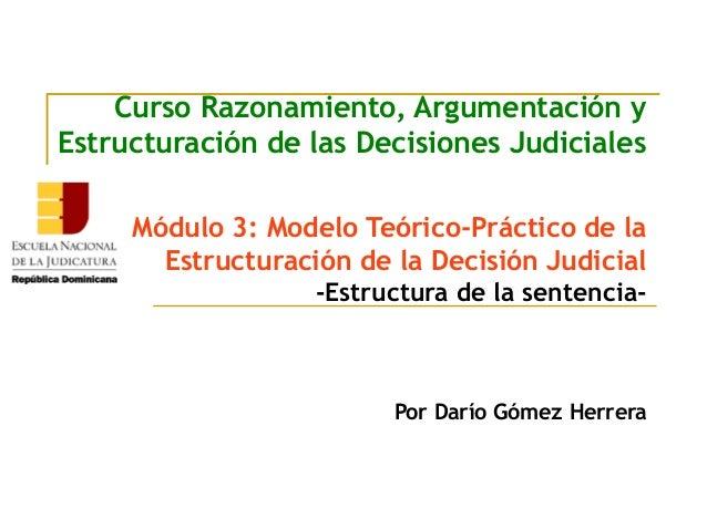 Curso Razonamiento, Argumentación y Estructuración de las Decisiones Judiciales Módulo 3: Modelo Teórico-Práctico de la Es...