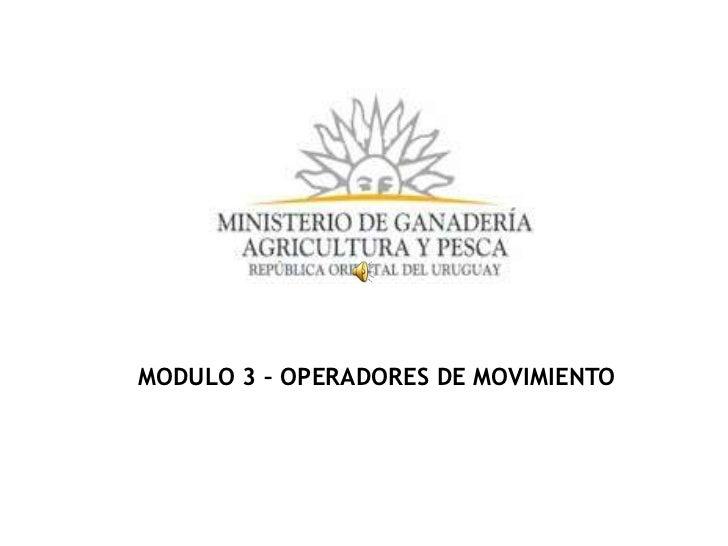 MODULO 3 – OPERADORES DE MOVIMIENTO