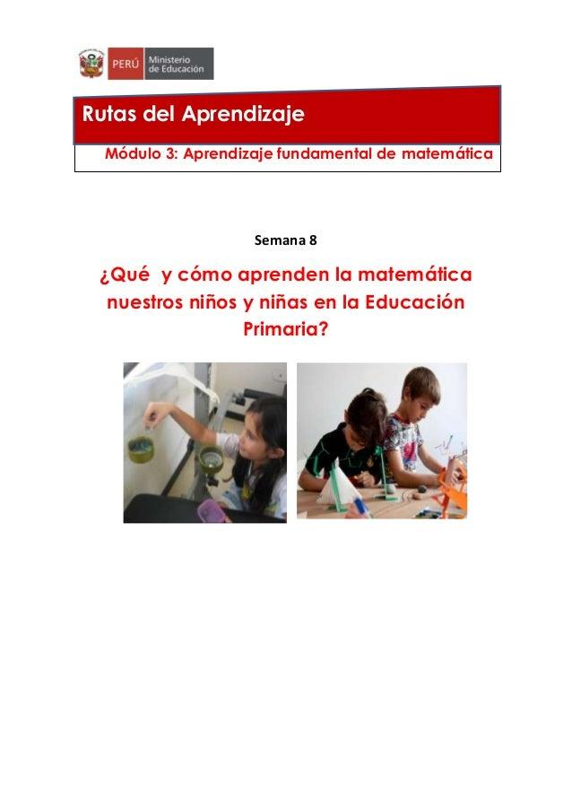 Semana 8 ¿Qué y cómo aprenden la matemática nuestros niños y niñas en la Educación Primaria? Módulo 3: Aprendizaje fundame...